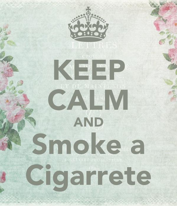 KEEP CALM AND Smoke a Cigarrete