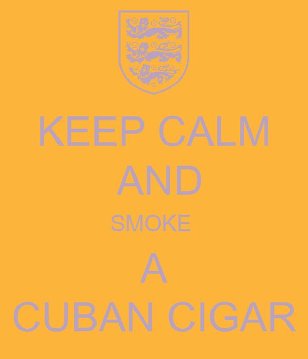 KEEP CALM  AND SMOKE  A CUBAN CIGAR