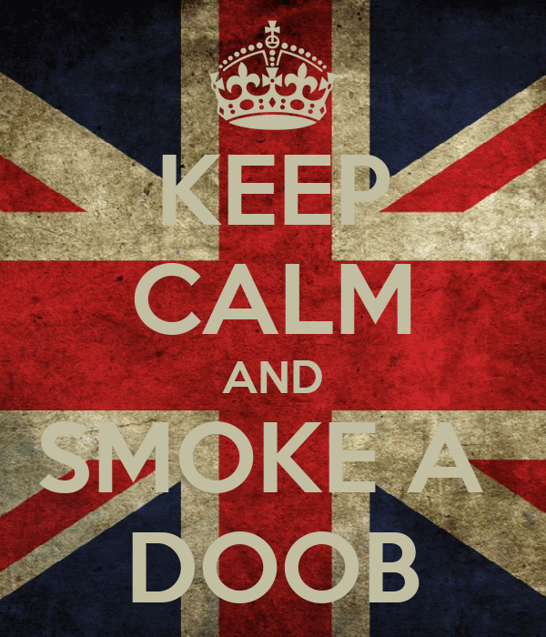KEEP CALM AND SMOKE A  DOOB