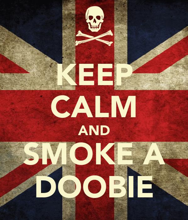 KEEP CALM AND SMOKE A DOOBIE