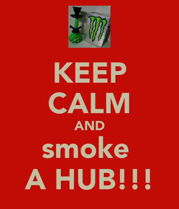 KEEP CALM AND smoke  A HUB!!!