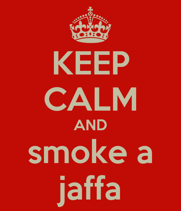 KEEP CALM AND smoke a jaffa
