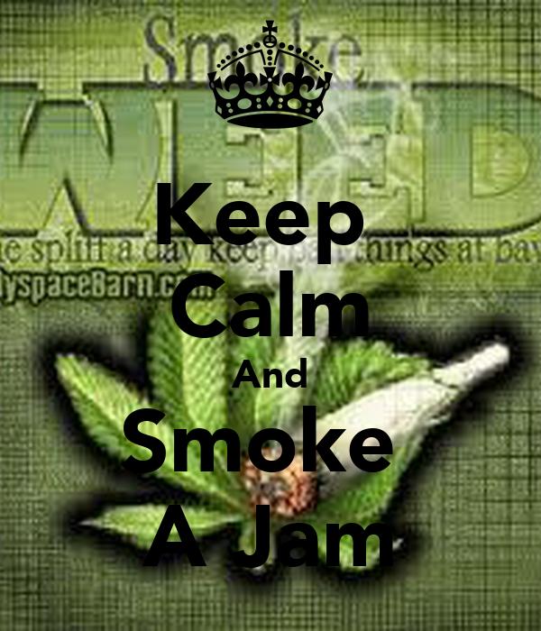 Keep  Calm And Smoke  A Jam