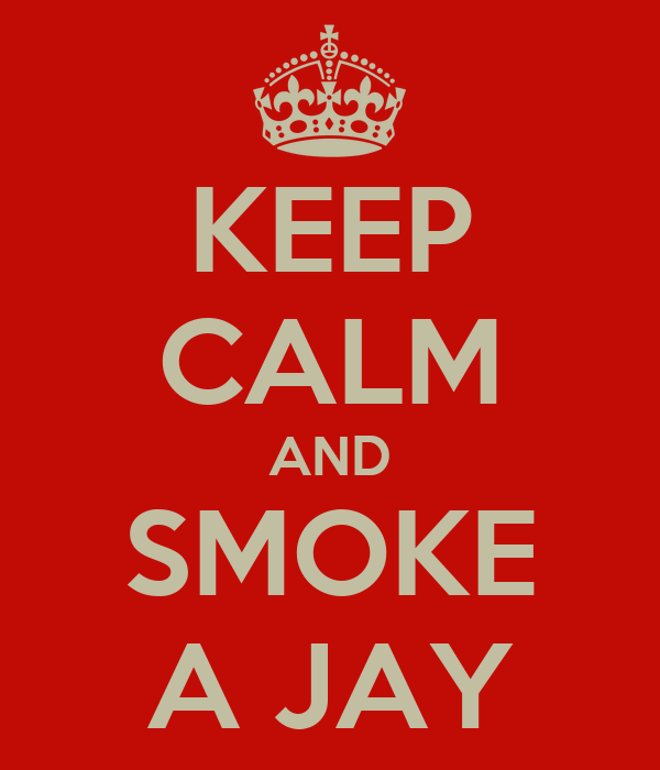 KEEP CALM AND SMOKE A JAY
