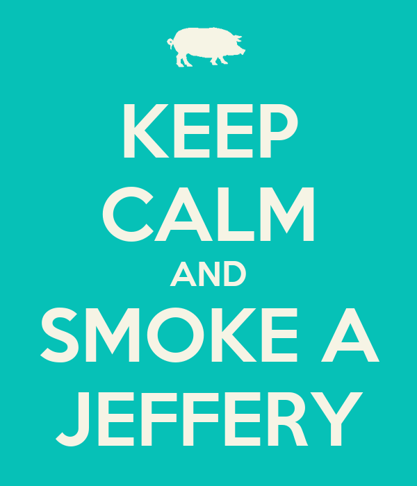 KEEP CALM AND SMOKE A JEFFERY