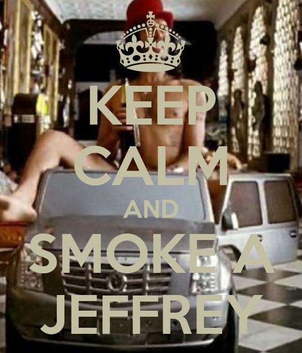 KEEP CALM AND SMOKE A JEFFREY