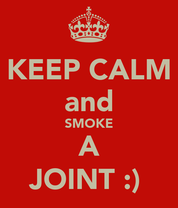 KEEP CALM and SMOKE A JOINT :)