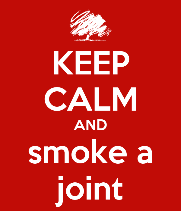 KEEP CALM AND smoke a joint