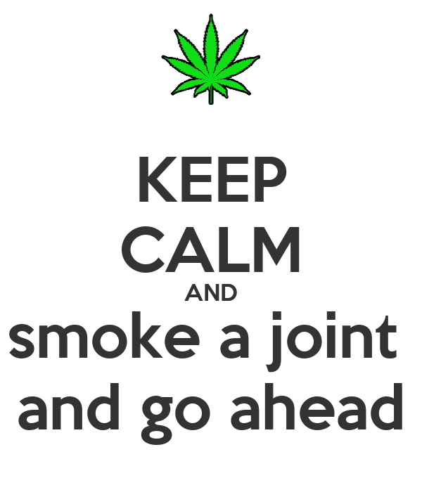 KEEP CALM AND smoke a joint  and go ahead