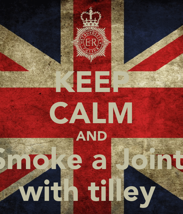 KEEP CALM AND Smoke a Joint  with tilley