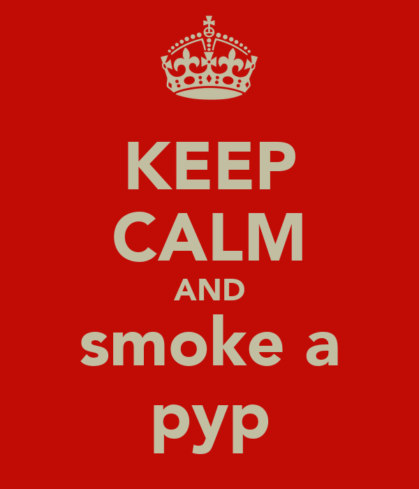 KEEP CALM AND smoke a pyp