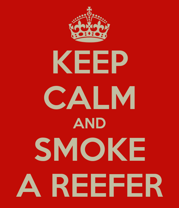 KEEP CALM AND SMOKE A REEFER