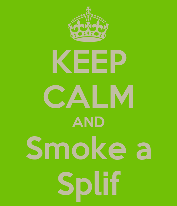 KEEP CALM AND Smoke a Splif