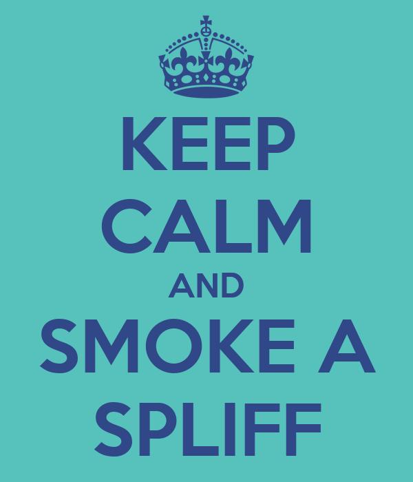 KEEP CALM AND SMOKE A SPLIFF