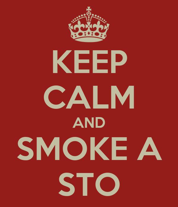KEEP CALM AND SMOKE A STO