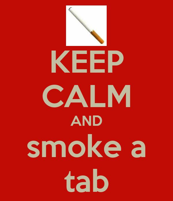 KEEP CALM AND smoke a tab