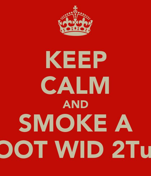 KEEP CALM AND SMOKE A ZOOT WID 2TuN