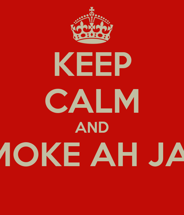 KEEP CALM AND SMOKE AH JAM