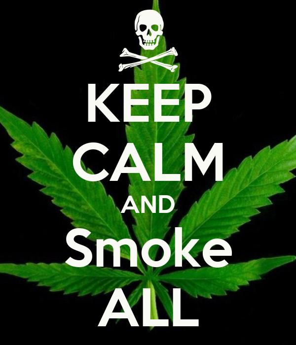 KEEP CALM AND Smoke ALL