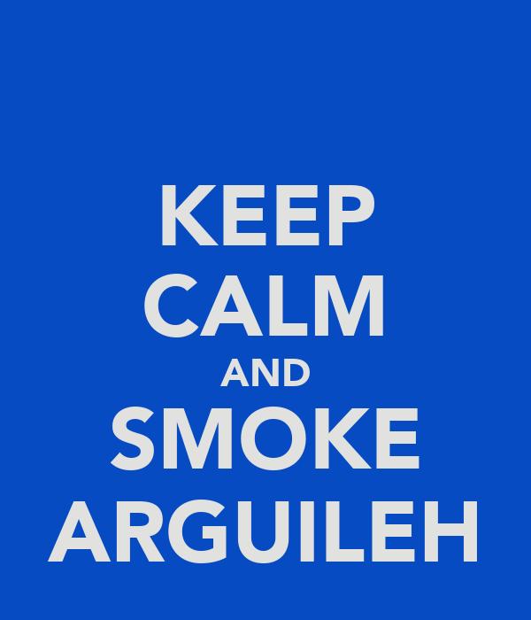 KEEP CALM AND SMOKE ARGUILEH
