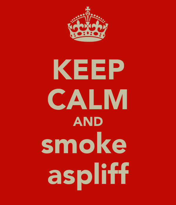 KEEP CALM AND smoke  aspliff