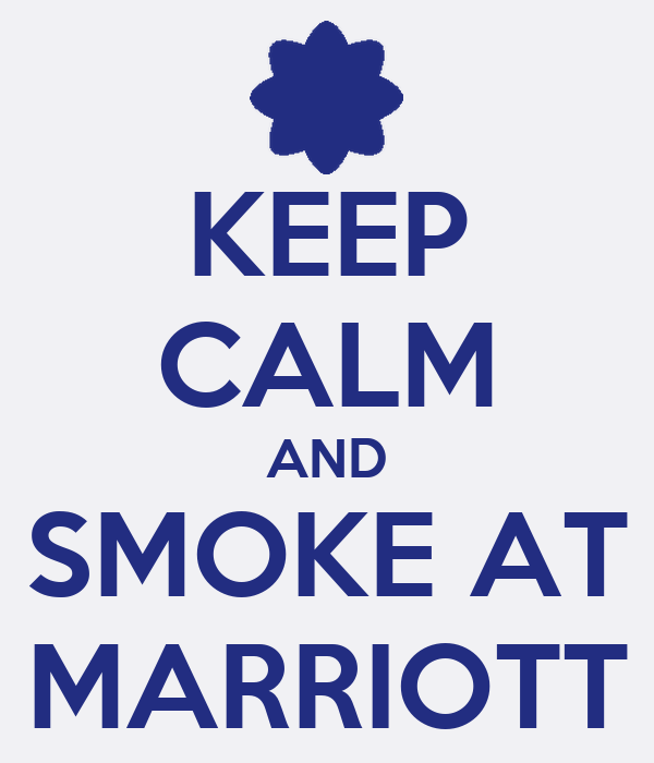 KEEP CALM AND SMOKE AT MARRIOTT
