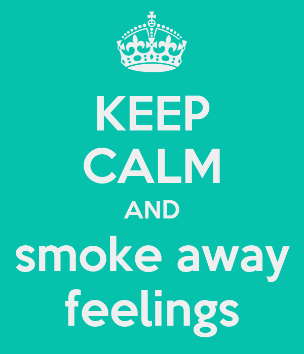 KEEP CALM AND smoke away feelings