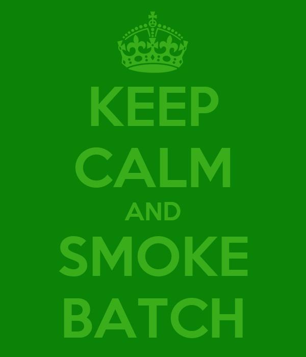 KEEP CALM AND SMOKE BATCH