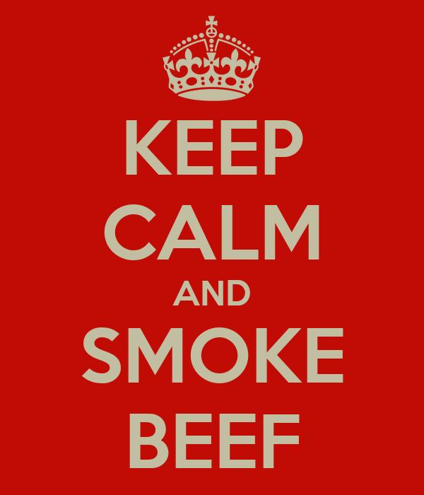 KEEP CALM AND SMOKE BEEF