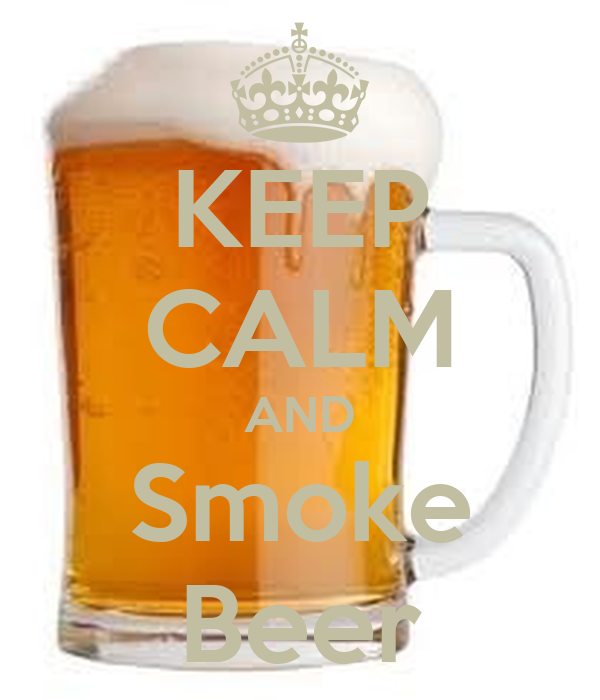 KEEP CALM AND Smoke Beer