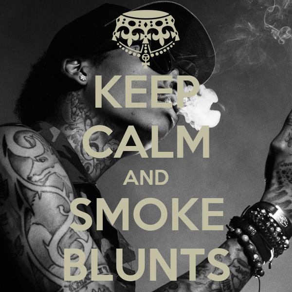 KEEP CALM AND SMOKE BLUNTS