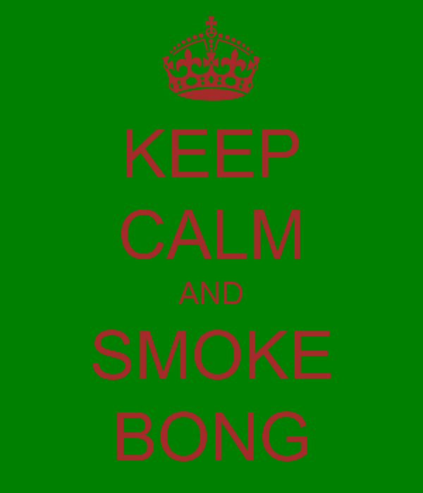 KEEP CALM AND SMOKE BONG
