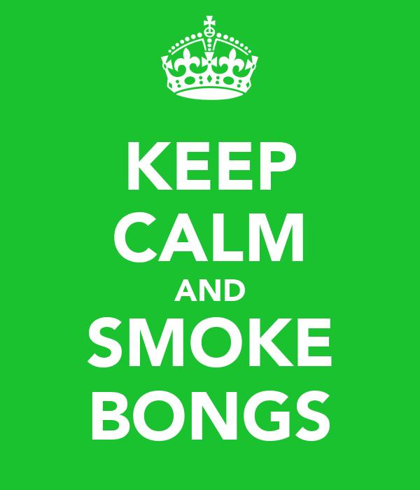 KEEP CALM AND SMOKE BONGS