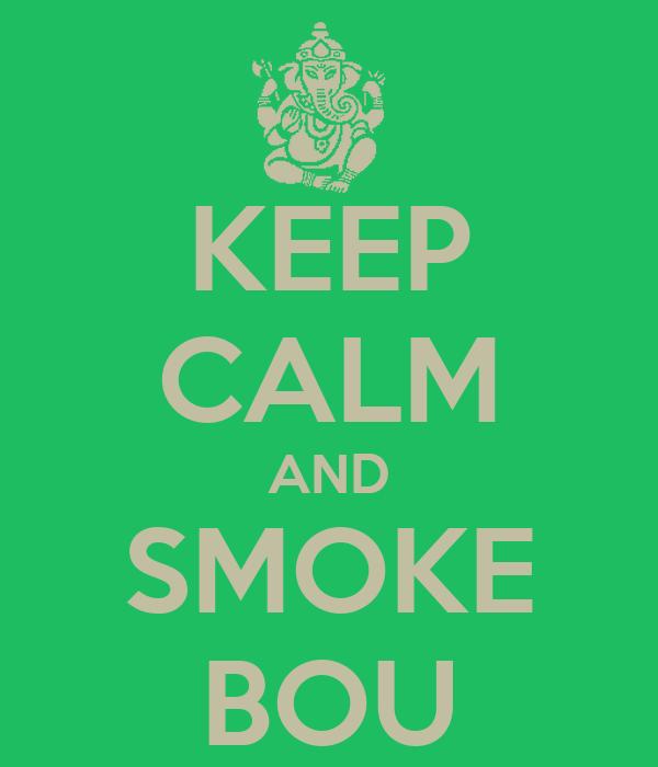 KEEP CALM AND SMOKE BOU