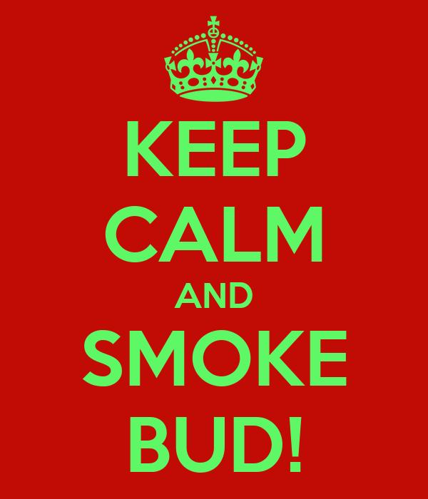 KEEP CALM AND SMOKE BUD!