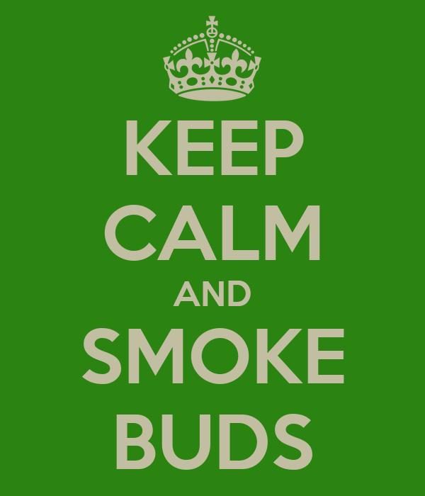 KEEP CALM AND SMOKE BUDS