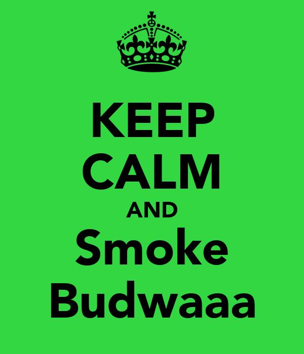 KEEP CALM AND Smoke Budwaaa