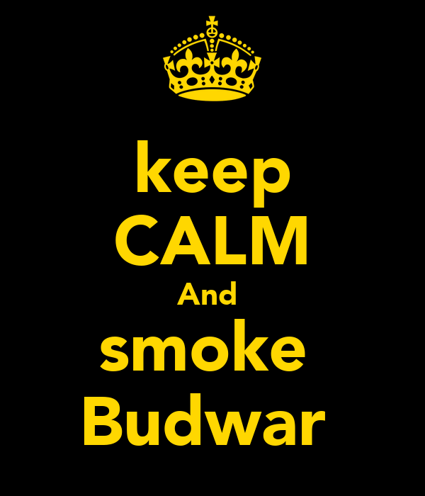 keep CALM And  smoke  Budwar