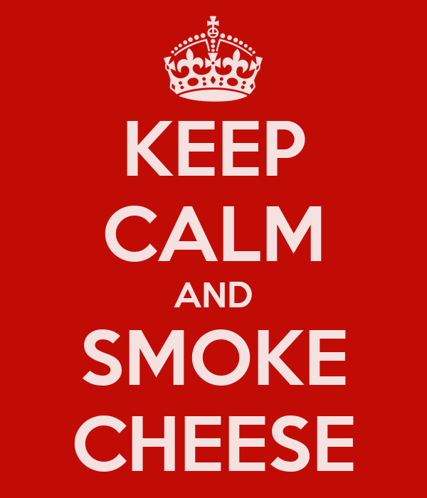 KEEP CALM AND SMOKE CHEESE