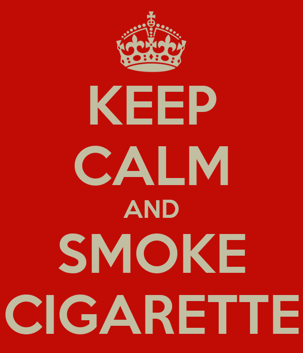 KEEP CALM AND SMOKE CIGARETTE
