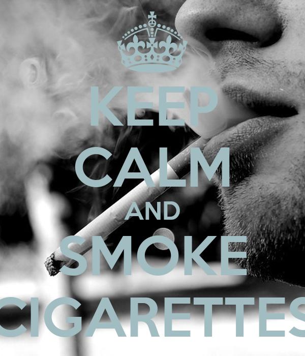 KEEP CALM AND SMOKE CIGARETTES