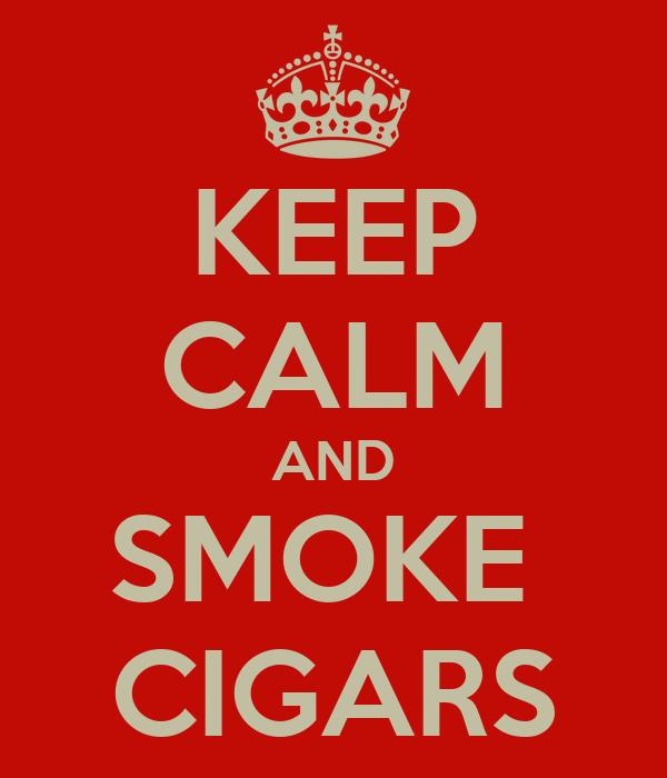 KEEP CALM AND SMOKE  CIGARS