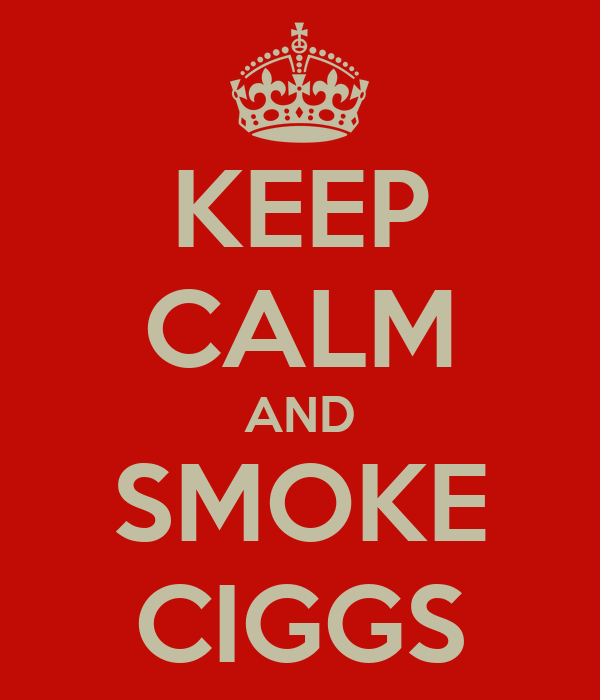 KEEP CALM AND SMOKE CIGGS
