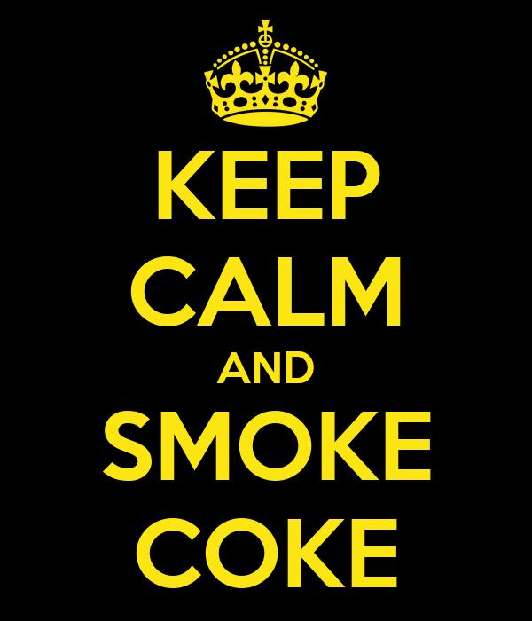 KEEP CALM AND SMOKE COKE