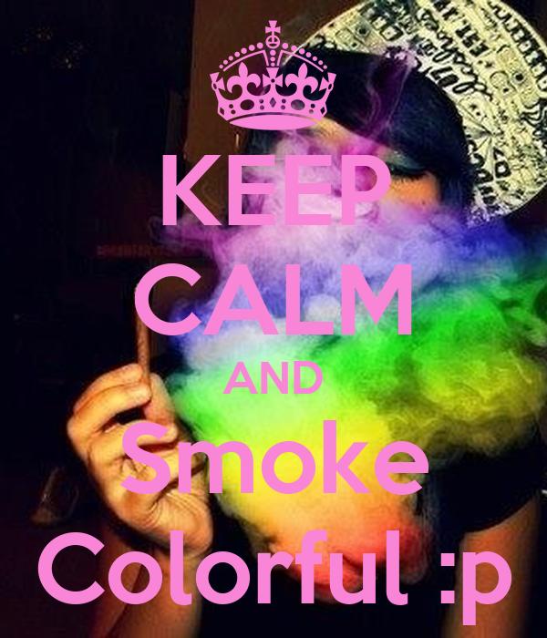 KEEP CALM AND Smoke Colorful :p