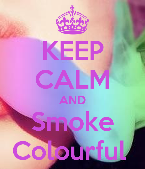 KEEP CALM AND Smoke Colourful