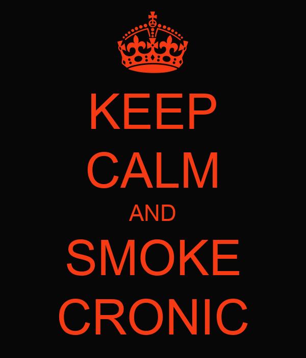 KEEP CALM AND SMOKE CRONIC
