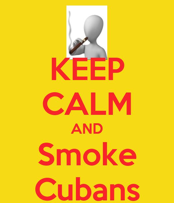 KEEP CALM AND Smoke Cubans