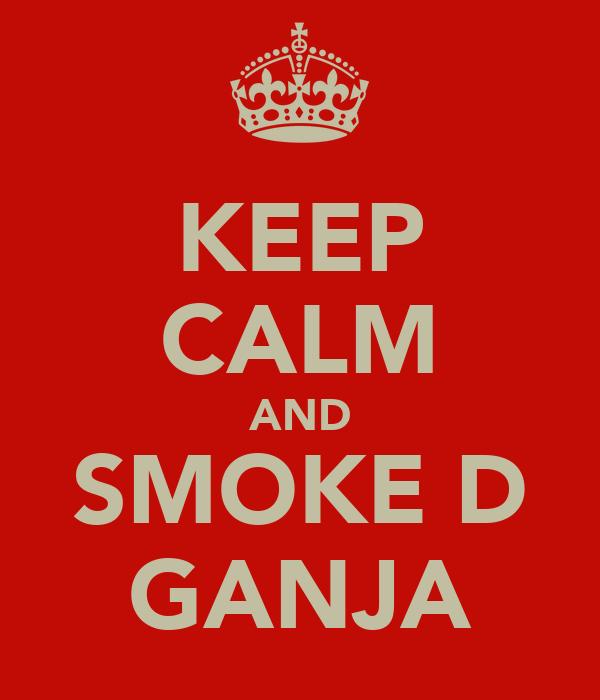 KEEP CALM AND SMOKE D GANJA