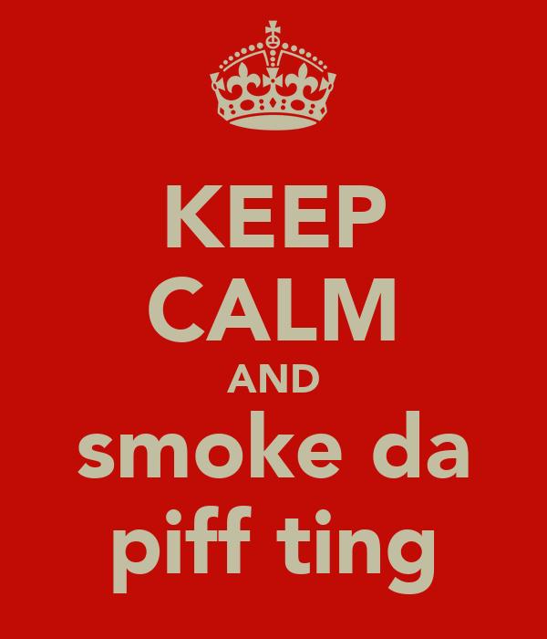 KEEP CALM AND smoke da piff ting